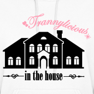 Design ~ Trannylicious in the house - Women's Hoodie