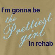 Design ~ I'm gonna be the Prettiest girl in Rehab - Men's T