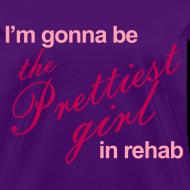 Design ~ I'm gonna be the Prettiest girl in Rehab - Women's T