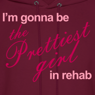 Design ~ I'm gonna be the Prettiest girl in Rehab - Men's Hoodie