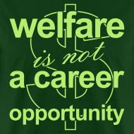 Design ~ Welfare is not a Career Opportunity - Men's T