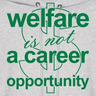 Design ~ Welfare is not a Career Opportunity - Men's Hoodie