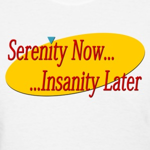 Serenity Now (Seinfeld) - Women's T-Shirt