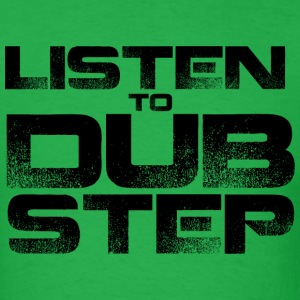 GUYS Listen To Dubstep - Men's T-Shirt