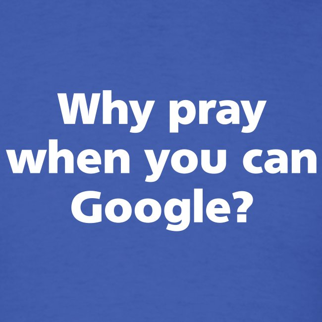 MENS SIMPLE: Why pray when you can Google