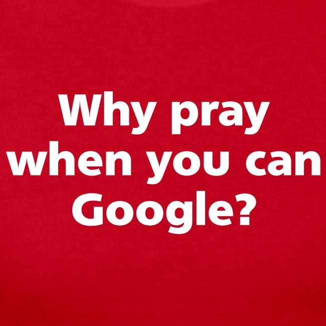 WOMENS LONG: Why pray when you can Google