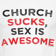 Design ~ Church Sucks, Sex is Awesome