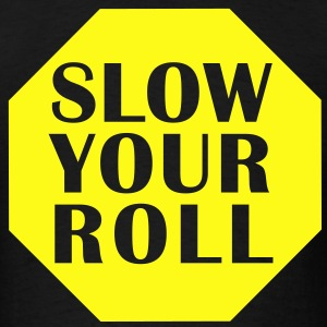 Slow Your Roll T-Shirt - Men's T-Shirt