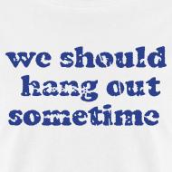 Design ~ We Should Hang Out Sometime