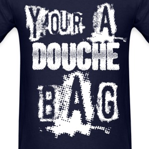Your A Douchebag - Men's T-Shirt