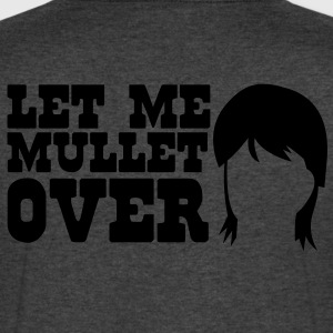 LET ME MULLET OVER hair style satire T-Shirts - Men's V-Neck T-Shirt by Canvas