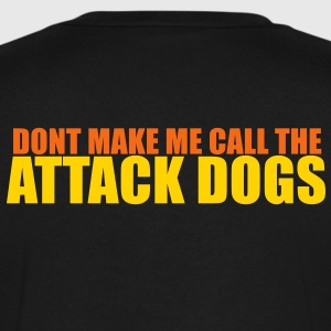 DONT MAKE ME CALL THE ATTACK DOGS T-Shirts - Men's V-Neck T-Shirt by Canvas