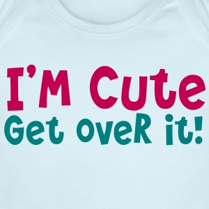 I'm cute - GET OVER IT Baby Bodysuits - Short Sleeve Baby Bodysuit