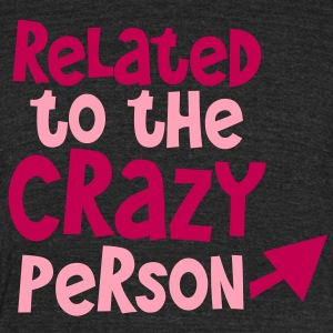 related to the crazy person - with arrow T-Shirts - Unisex Tri-Blend T-Shirt by American Apparel
