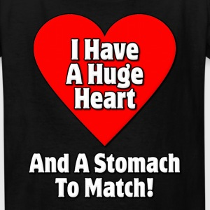 I Have A Huge Heart And A Stomach To Match Fat Kids' Shirts - Kids' T-Shirt