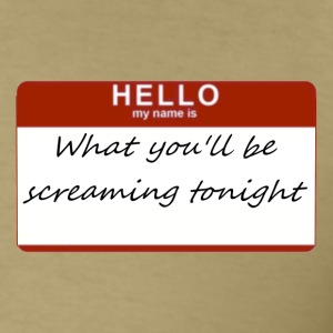 What You'll Be Screaming Tonight - Men's T-Shirt