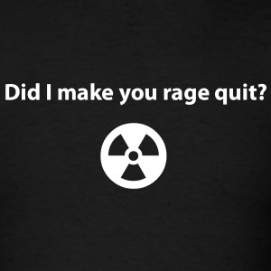 Did I make you rage quit? (Shirt) - Men's T-Shirt