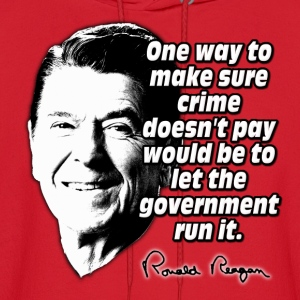 Ronald Reagan Quote Crime Doesn't Pay Hoodies - Men's Hoodie
