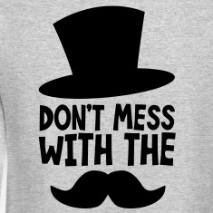 Don't MESS WITH THE MOUSTACHE Long Sleeve Shirts