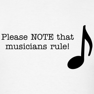 Please NOTE that musicians rule! - Men's T-Shirt