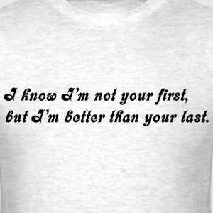 I'm Not Your First - Men's T-Shirt