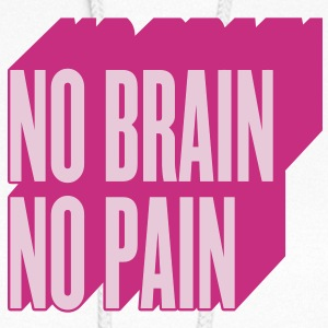 no brain no pain Hoodies - Women's Hoodie