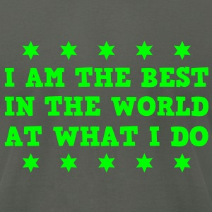 I Am The Best In The World At What I Do Men's T-shirts - Men's T-Shirt by American Apparel