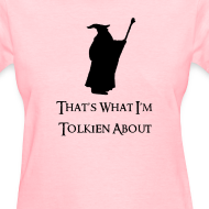 Design ~ That's What I'm Tolkien About (Womens)