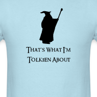 Design ~ That's What I'm Tolkien About (Mens)