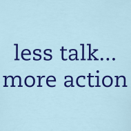 Design ~ less talk... more action