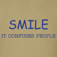 Design ~ SMILE - IT CONFUSES PEOPLE