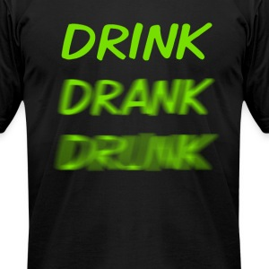 Drink Drank Drunk - Men's T-Shirt by American Apparel