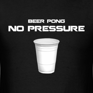Beer Pong: No Pressure Tee - Men's T-Shirt