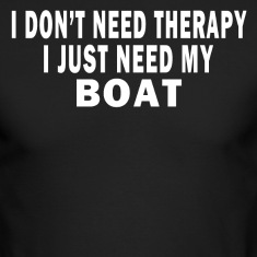 I DON'T NEED THERAPY. I JUST NEED MY BOAT. Long Sleeve Shirts