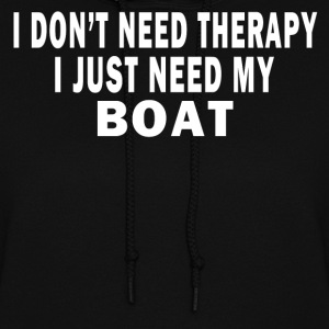I DON'T NEED THERAPY. I JUST NEED MY BOAT. Hoodies - Women's Hoodie