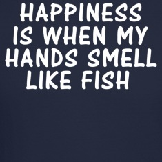 HAPPINESS IS WHEN MY HANDS SMELL LIKE FISH Long Sleeve Shirts