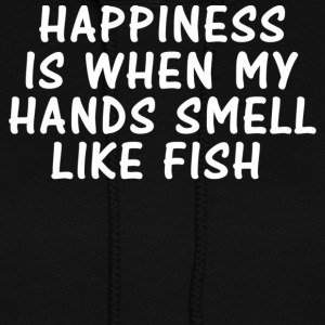 HAPPINESS IS WHEN MY HANDS SMELL LIKE FISH Hoodies - Women's Hoodie