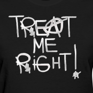 Design ~ T-Shirley TREAT ME RIGHT! for women