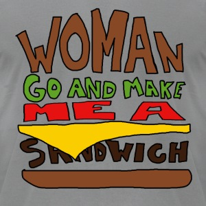 Woman Go Make Me A Sandwich - Men's T-Shirt by American Apparel
