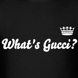 What's Gucci? - Men's T-Shirt