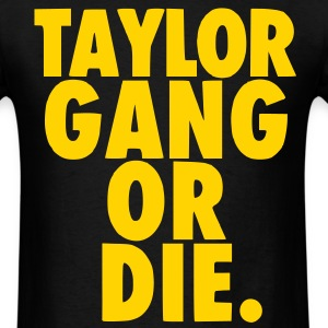 Taylor Gang Or Die T-Shirt - Men's T-Shirt