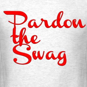 Pardon the Swag T-Shirt - Men's T-Shirt