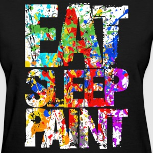Eat Sleep Painting - Women's T-Shirt