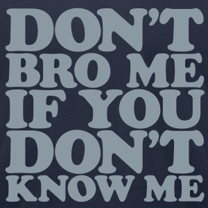 Don't Bro Me - Men's T-Shirt by American Apparel
