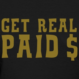 Get Real Paid - Women's T-Shirt
