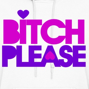 Bitch Please - Women's Hoodie