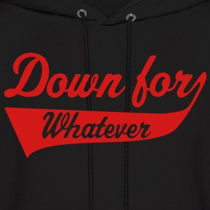 Down For Whatever Hoodies - Men's Hoodie
