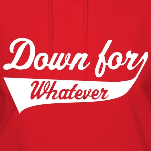 Down For Whatever Hoodies - Women's Hoodie