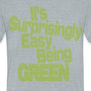 It's Surprisingly Easy Being Green - Unisex Tri-Blend T-Shirt by American Apparel