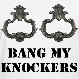Bang My Knockers Women's T-Shirts - Women's T-Shirt